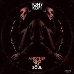 Tony Kofi - Another Kind of Soul (2020)
