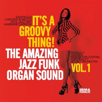 VA - It's A Groovy Thing! The Amazing Jazz Funk Organ Sound Vol. 1 (2017)