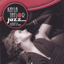 Kayla Taylor Jazz - A Night At Pacific And Vine (2005)