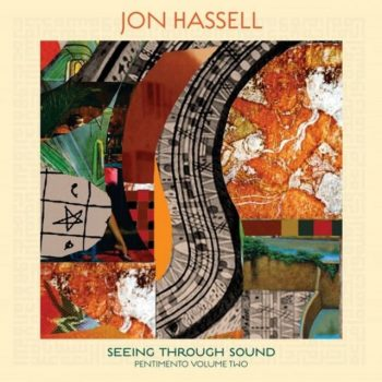 Jon Hassell - Seeing Through Sound (Pentimento Volume Two) (2020)