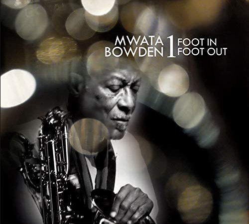 Mwata Bowden - 1 Foot In-1 Foot Out (2019)