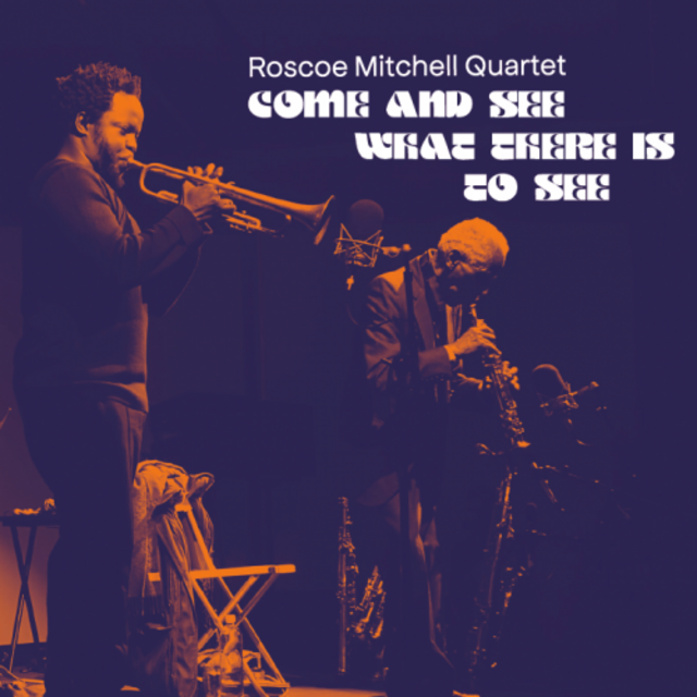 Roscoe Mitchell Quartet - Come & See What There Is To See (2020)