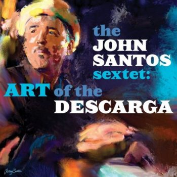 The John Santos Sextet - Art Of The Descarga (2020)