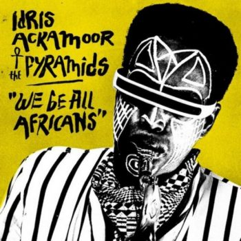 Idris Ackamoor & Pyramids - We Be All Africans (2016)