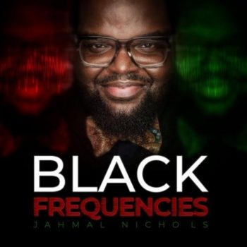 Jahmal Nichols - Black Frequencies (2020)