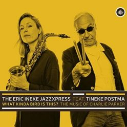 The Eric Ineke JazzXpress - What Kinda Bird is This? The Music of Charlie Parker (2020)