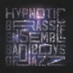 Hypnotic Brass Ensemble - Bad Boys of Jazz (2020)