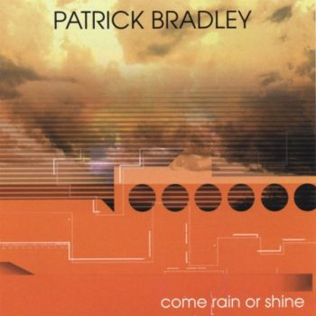 Patrick Bradley - Come Rain Or Shine (2007)