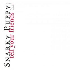 Snarky Puppy - Tell Your Friends (Remixed & Remastered) (2020)