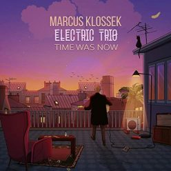 Marcus Klossek Electric Trio - Time Was Now (2020)