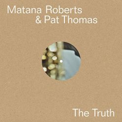 Matana Roberts & Pat Thomas - The Truth (2020)