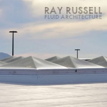 Ray Russell - Fluid Architecture (2020)