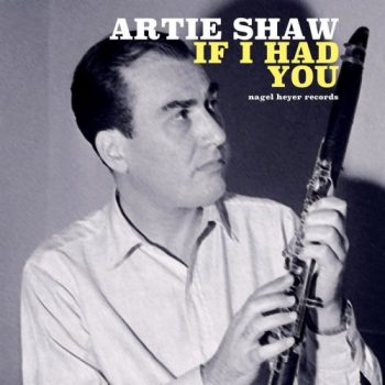 Artie Shaw - If I Had You (2018)