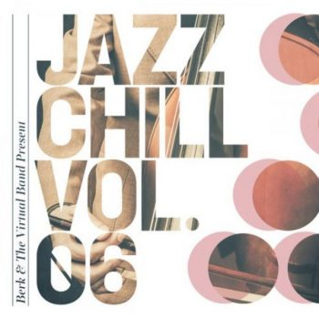Berk & The Virtual Band - Jazz Chill Vol. 6 (2020)