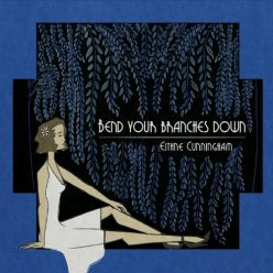 Eithne Cunningham - Bend Your Branches Down (2020)