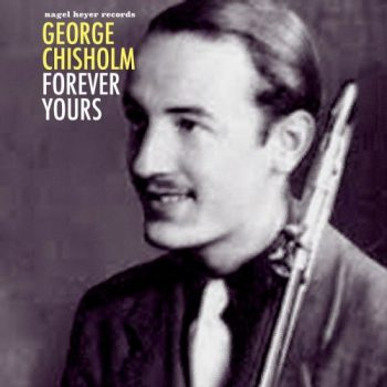 George Chisholm - Forever Yours (2018)