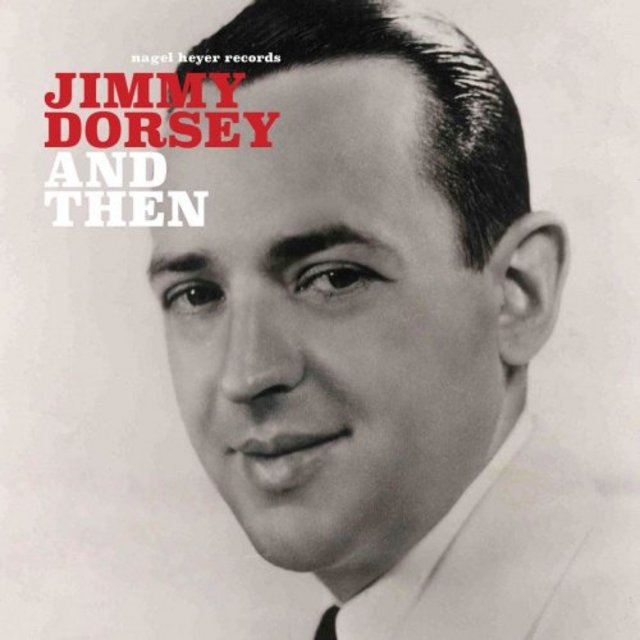 Jimmy Dorsey - And Then (2019)