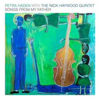 Petra Haden with The Nick Haywood Quintet - Songs From My Father (2020)