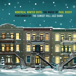 The Sunset Hill Jazz Band - Montreal Winter Suite: The Music of Paul Rossy (2020)