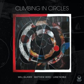 Will Glaser, Matthew Herd, Liam Noble - Climbing in Circles (2021)