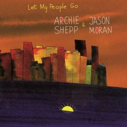 Archie Shepp & Jason Moran - Let My People Go (2021)