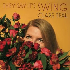 Clare Teal - They Say It's Swing (2021)
