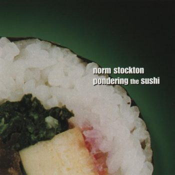 Norm Stockton - Pondering the Sushi (2001)