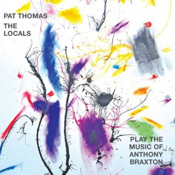 Pat Thomas & The Locals - Play the Music of Anthony Braxton (2021)