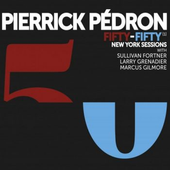 Pierrick Pedron - Fifty-Fifty (New York Sessions) (2021)