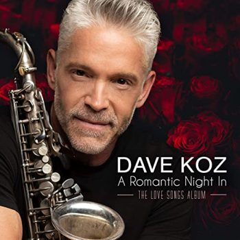 Dave Koz - A Romantic Night In (The Love Songs Album) (2021)