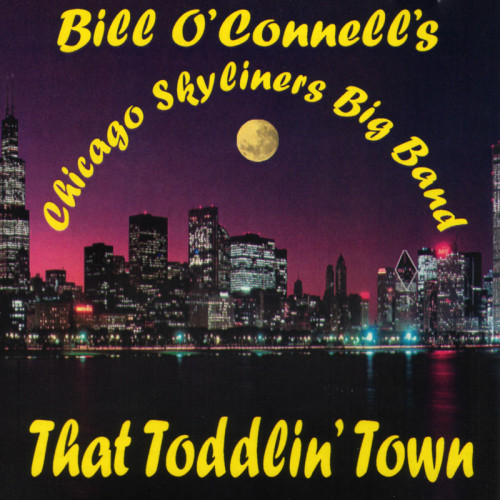 Bill O'Connell's Chicago Skyliners Big Band - That Toddlin' Town (1998)