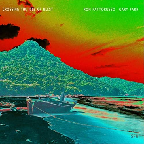 Gary Farr & Ron Fattorusso - Crossing The Isle Of Blest (2021)