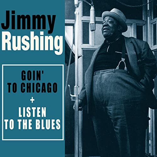 Jimmy Rushing - Complete Goin' to Chicago + Listen to the Blues (2016)