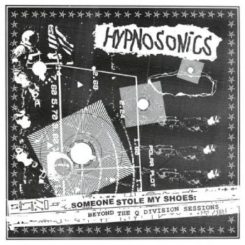 Hypnosonics - Someone Stole My Shoes: Beyond The Q Division Sessions (2021)