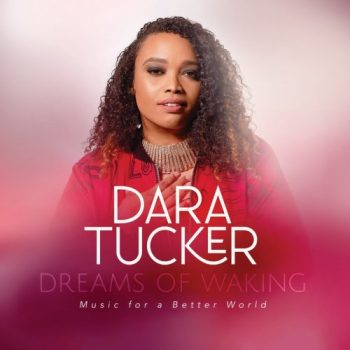 Dara Tucker - Dreams Of Waking: Music For A Better World (2021)