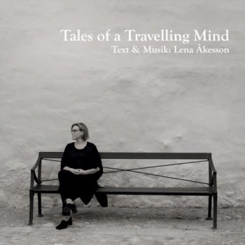 Lena Åkesson - Tales of a Travelling Mind (2017)