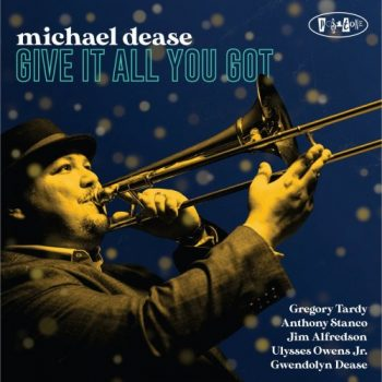 Michael Dease - Give It All You Got (2021)