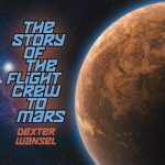 Dexter Wansel - The Story of the Flight Crew to Mars (2021)