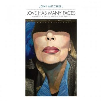 Joni Mitchell - Love Has Many Faces: A Quartet, A Ballet, Waiting to Be Danced (2014)