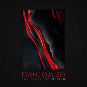 Psychic Equalizer - The Sixth Extinction (2019)