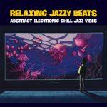 VA - Relaxing Jazzy Beats (Abstract Electronic Chill Jazz Vibes) (2021)