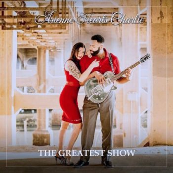 Arienne Hearts Charlie - The Greatest Show (2021)