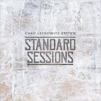 Chad Lefkowitz-Brown - Standard Sessions (2018)