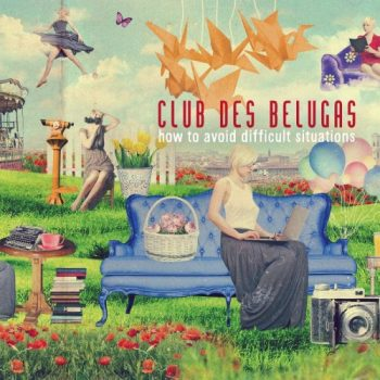 Club Des Belugas - How To Avoid Difficult Situations (2021)