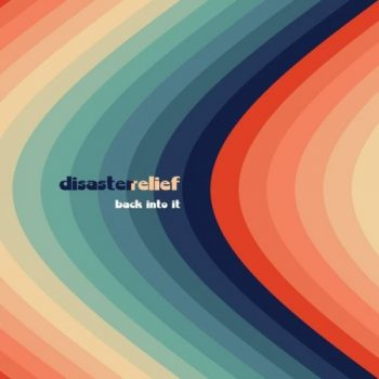 Disaster Relief - Back into It (2021)