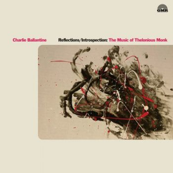 Charlie Ballantine - Reflections/Introspection: The Music of Thelonious Monk (2021)